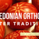 Macedonian Orthodox Easter Traditions